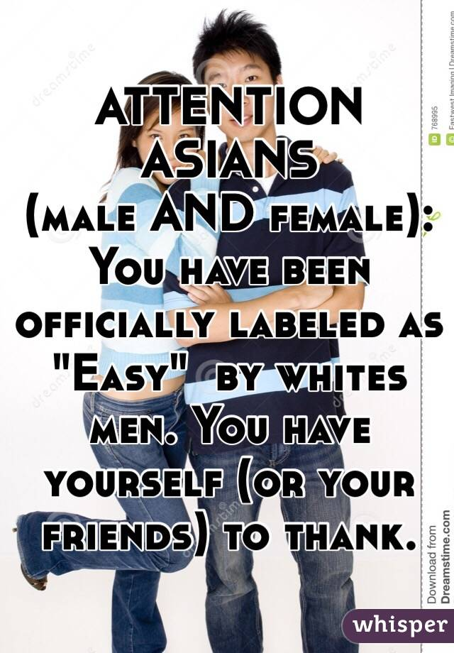 """ATTENTION ASIANS  (male AND female):  You have been officially labeled as """"Easy""""  by whites men. You have yourself (or your friends) to thank."""