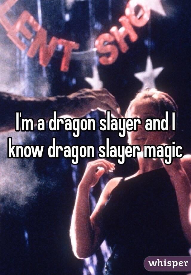 I'm a dragon slayer and I know dragon slayer magic