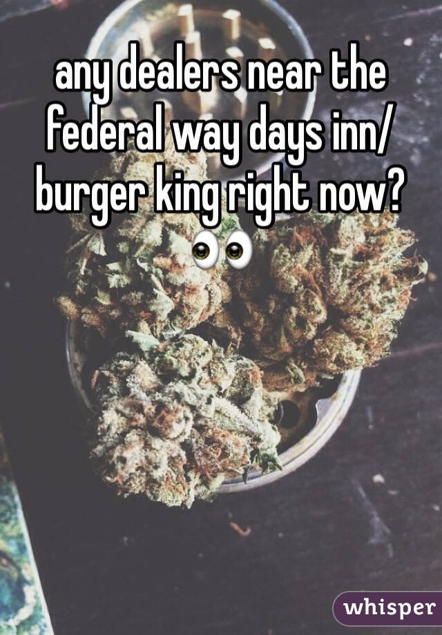 any dealers near the federal way days inn/burger king right now? 👀