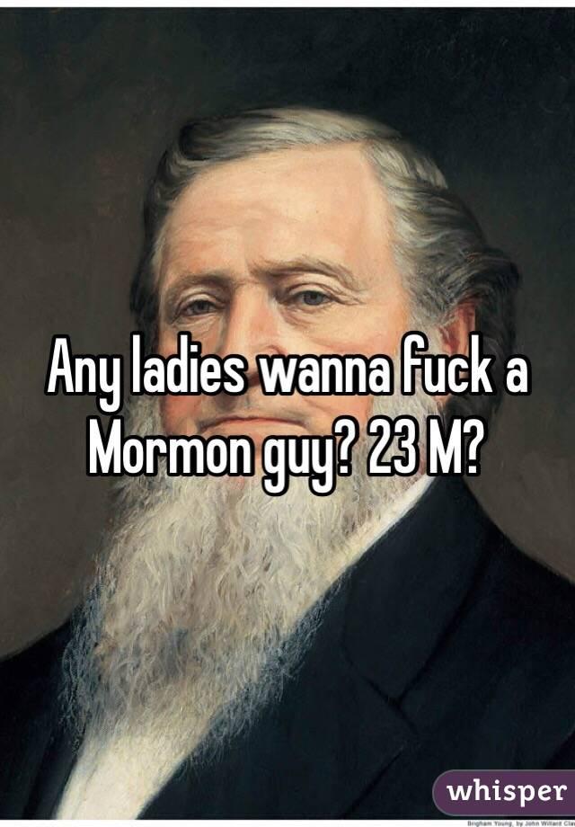 Any ladies wanna fuck a Mormon guy? 23 M?
