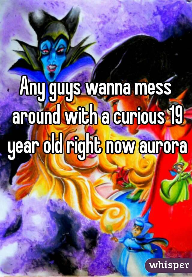Any guys wanna mess around with a curious 19 year old right now aurora