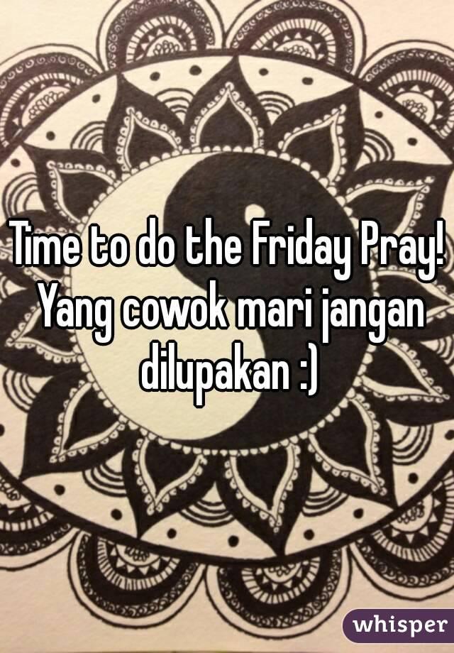 Time to do the Friday Pray! Yang cowok mari jangan dilupakan :)
