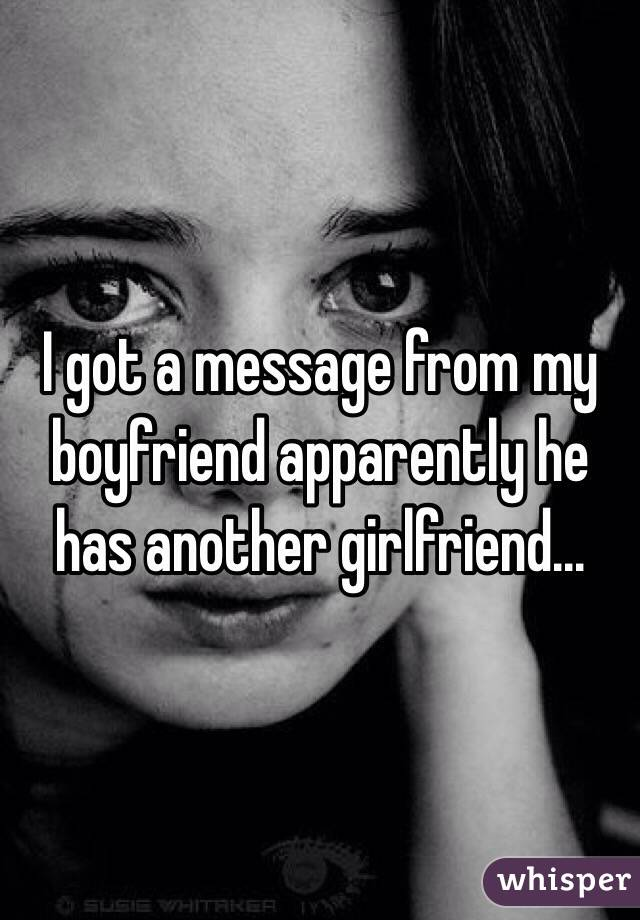 I got a message from my boyfriend apparently he has another girlfriend...