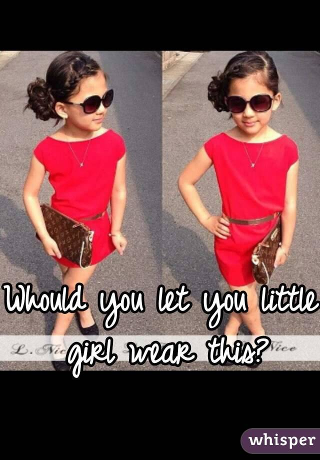 Whould you let you little girl wear this?