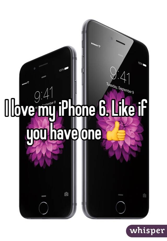 I love my iPhone 6. Like if you have one 👍