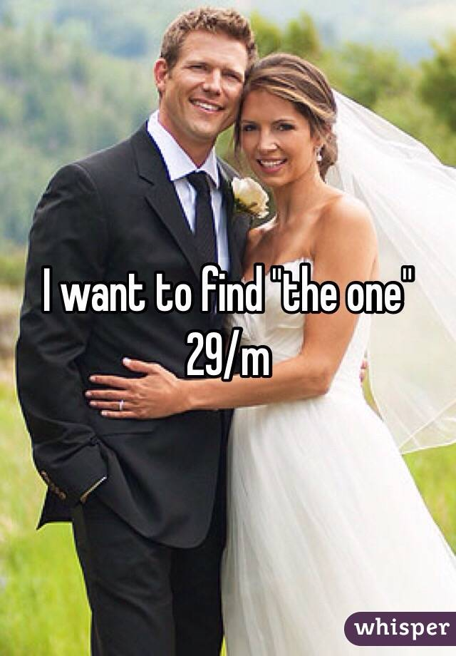 """I want to find """"the one"""" 29/m"""