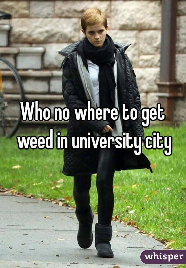 Who no where to get weed in university city