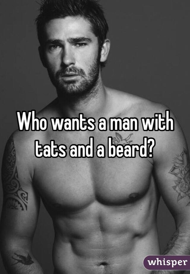 Who wants a man with tats and a beard?