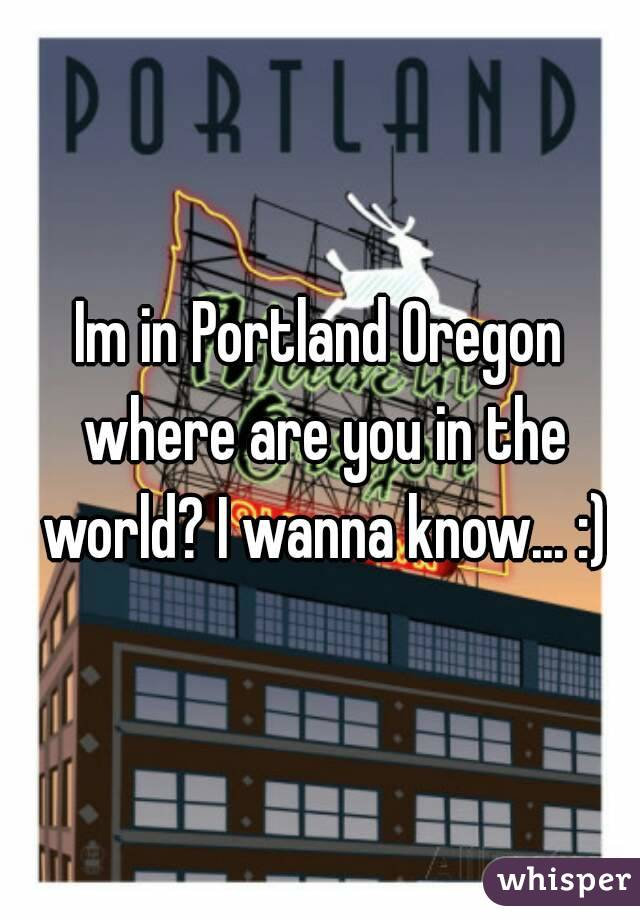Im in Portland Oregon where are you in the world? I wanna know... :)