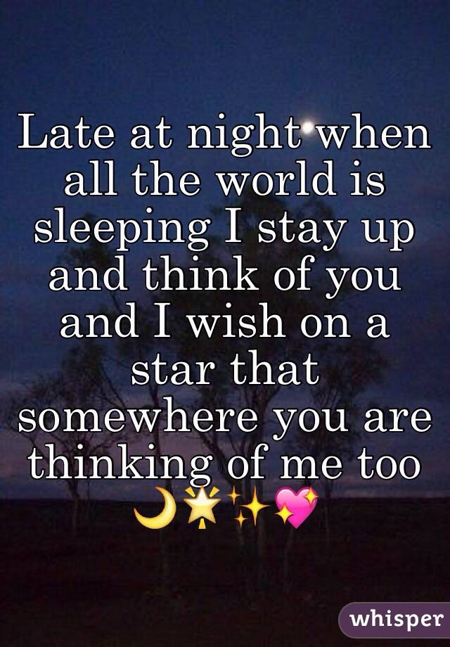 Late at night when all the world is sleeping I stay up and think of you and I wish on a star that somewhere you are thinking of me too 🌙🌟✨💖