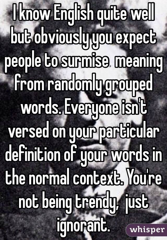 I Know English Quite Well But Obviously You Expect People To Surmise Meaning  From Randomly Grouped