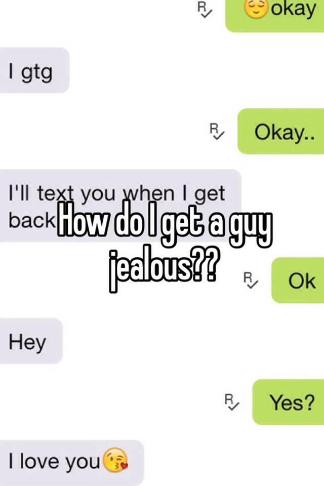 How can you make a guy jealous
