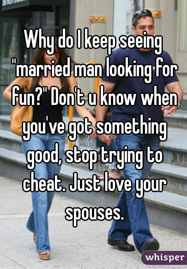 Married men looking for fun