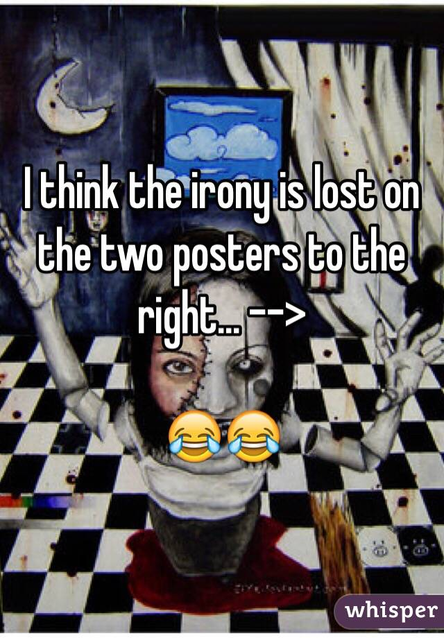I think the irony is lost on the two posters to the right... -->   😂😂
