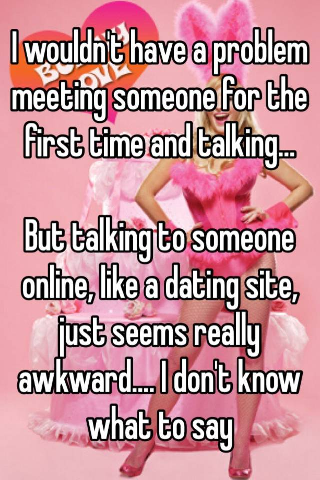 Meeting someone online dating first time