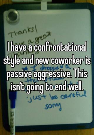 I have a confrontational style and new coworker is passive