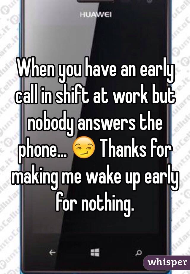 When you have an early call in shift at work but nobody answers the phone... 😏 Thanks for making me wake up early for nothing.