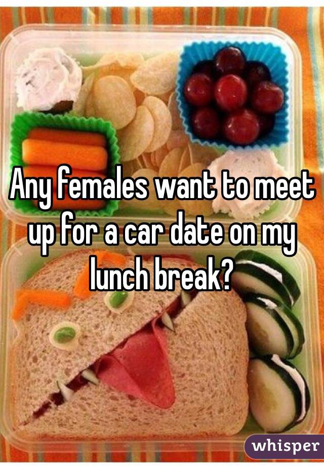 Any females want to meet up for a car date on my lunch break?