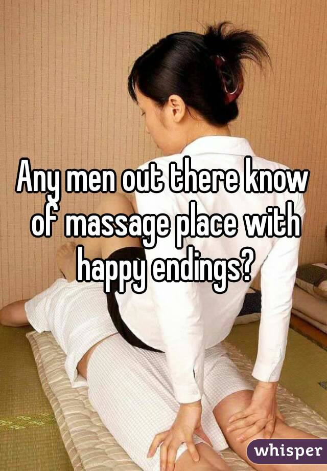 Any men out there know of massage place with happy endings?
