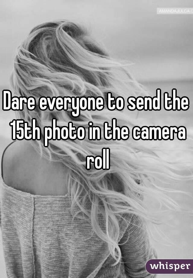 Dare everyone to send the 15th photo in the camera roll
