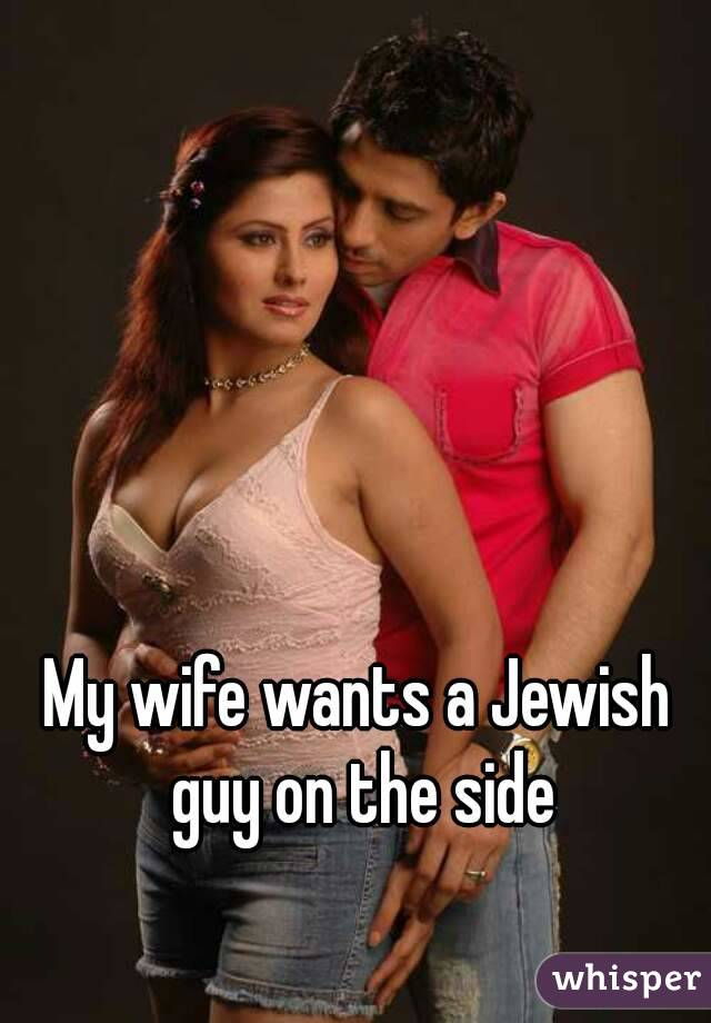 My wife wants a Jewish guy on the side