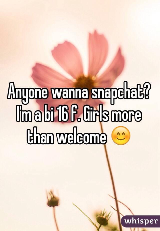Anyone wanna snapchat? I'm a bi 16 f. Girls more than welcome 😊