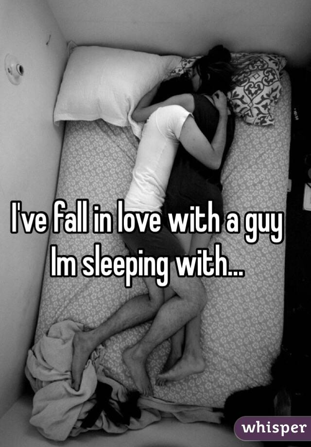 I've fall in love with a guy Im sleeping with...