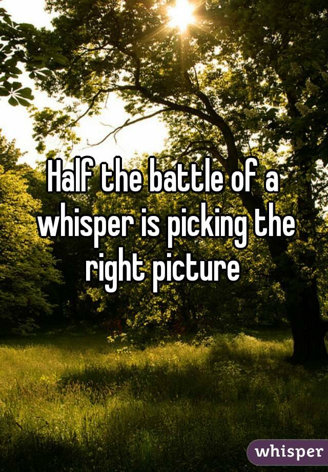 Half the battle of a whisper is picking the right picture