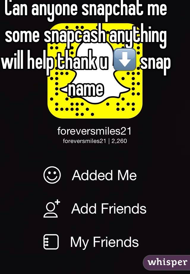 Can anyone snapchat me some snapcash anything will help thank u ⬇️ snap name