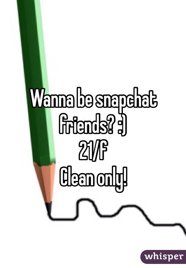 Wanna be snapchat friends? :) 21/f Clean only!