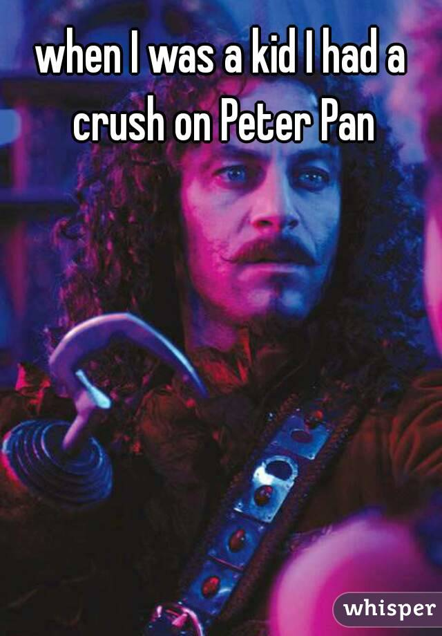 when I was a kid I had a crush on Peter Pan