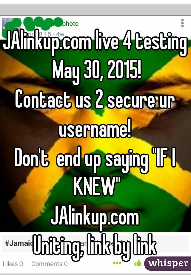 "JAlinkup.com live 4 testing May 30, 2015! Contact us 2 secure ur username!  Don't  end up saying ""IF I KNEW"" JAlinkup.com Uniting, link by link"