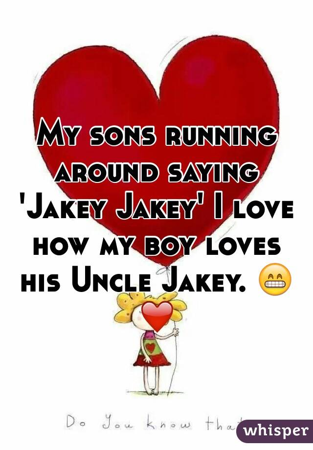 My sons running around saying 'Jakey Jakey' I love how my boy loves his Uncle Jakey. 😁❤️