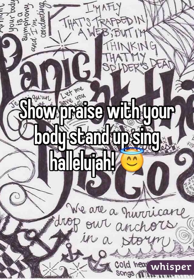 Show praise with your body stand up sing hallelujah! 😇