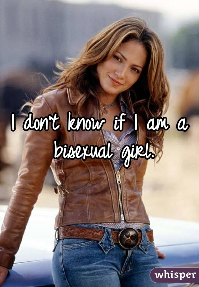 I don't know if I am a bisexual girl.