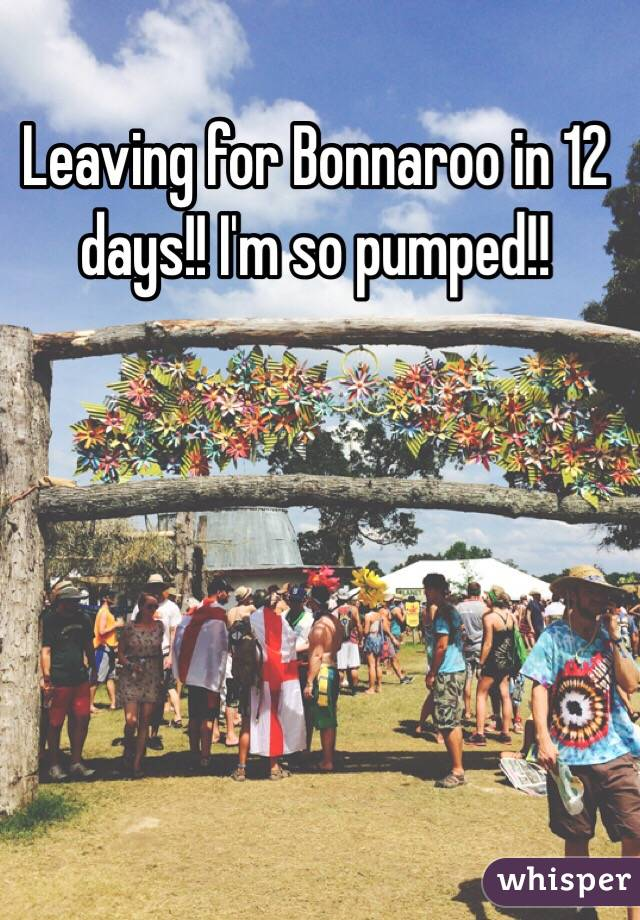 Leaving for Bonnaroo in 12 days!! I'm so pumped!!