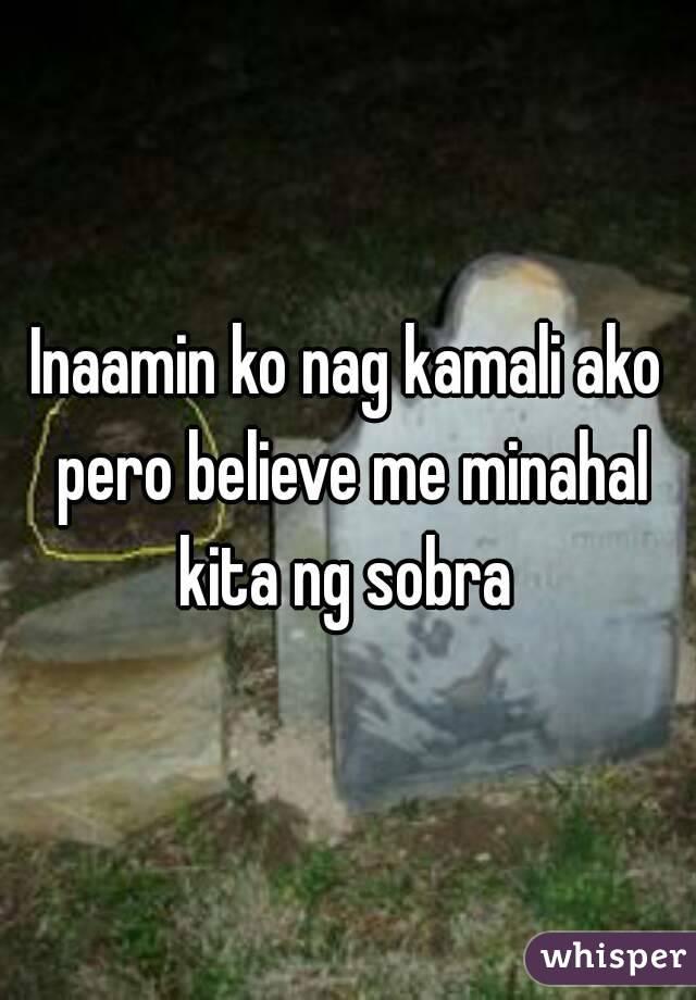 Inaamin ko nag kamali ako pero believe me minahal kita ng sobra