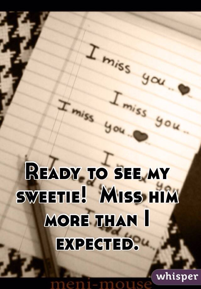 Ready to see my sweetie!  Miss him more than I expected.