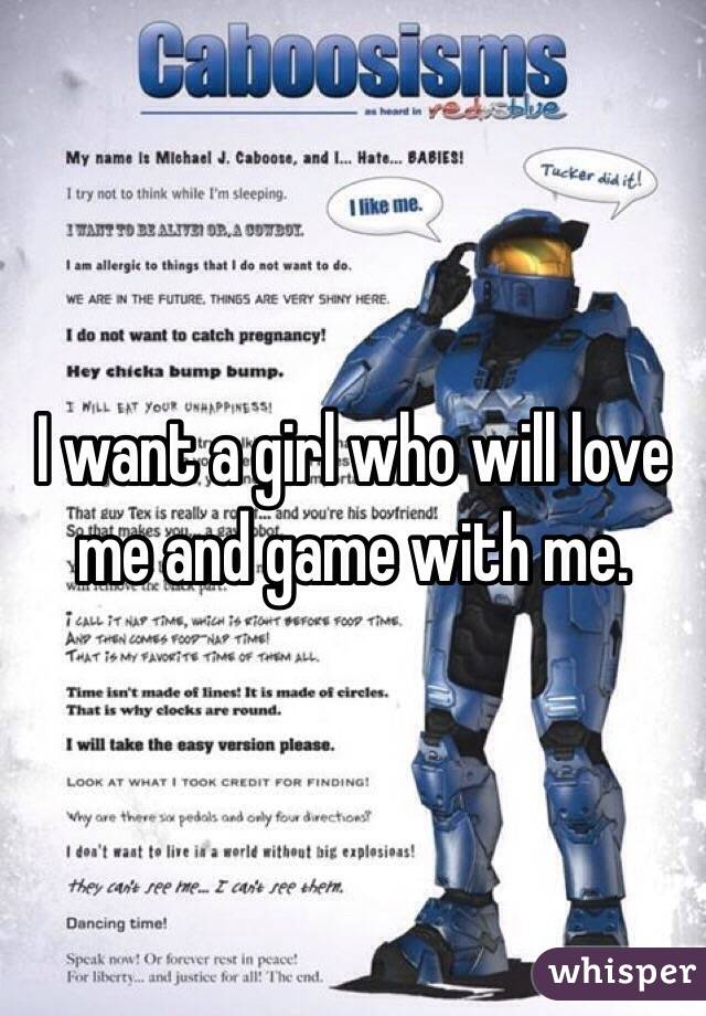 I want a girl who will love me and game with me.