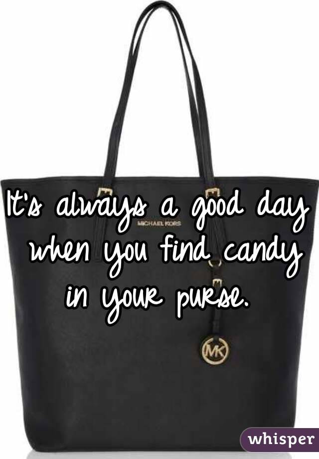 It's always a good day when you find candy in your purse.