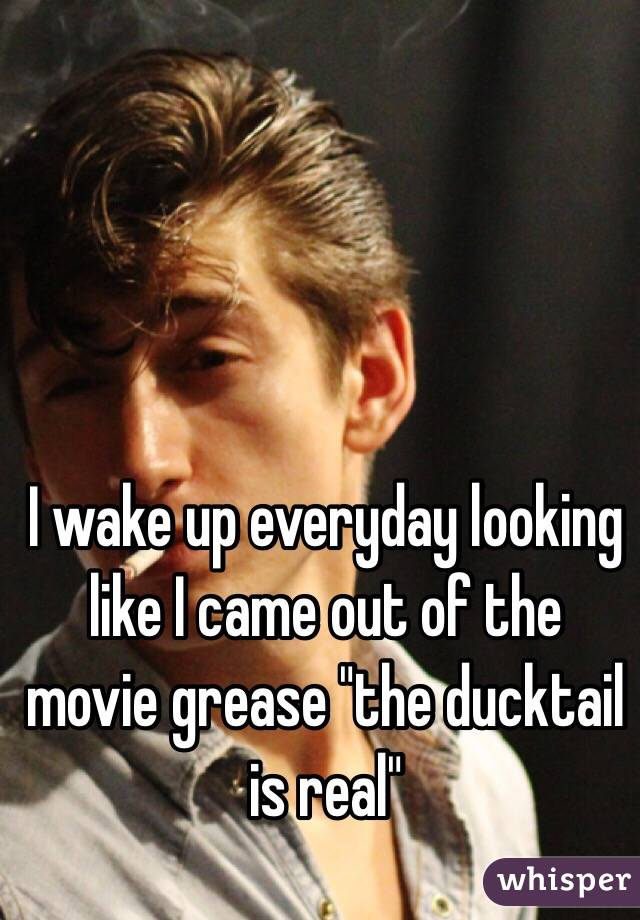 """I wake up everyday looking like I came out of the movie grease """"the ducktail is real"""""""