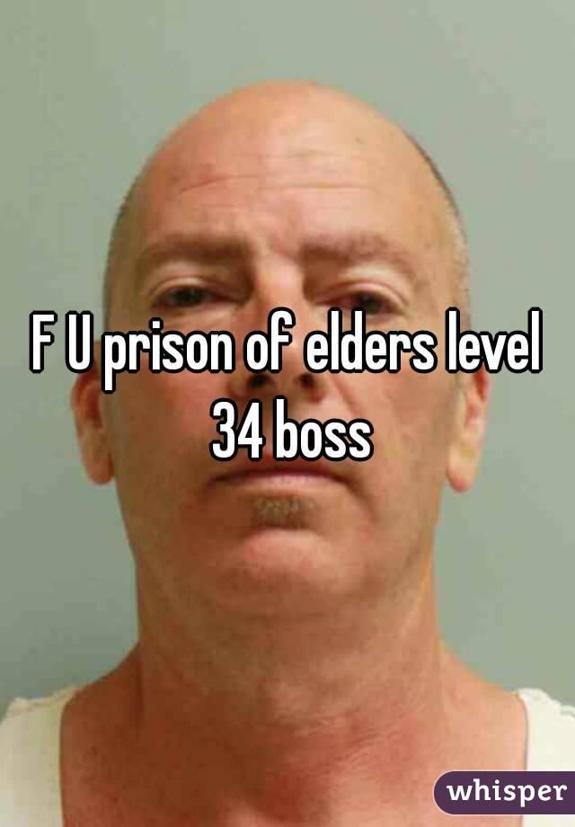 F U prison of elders level 34 boss