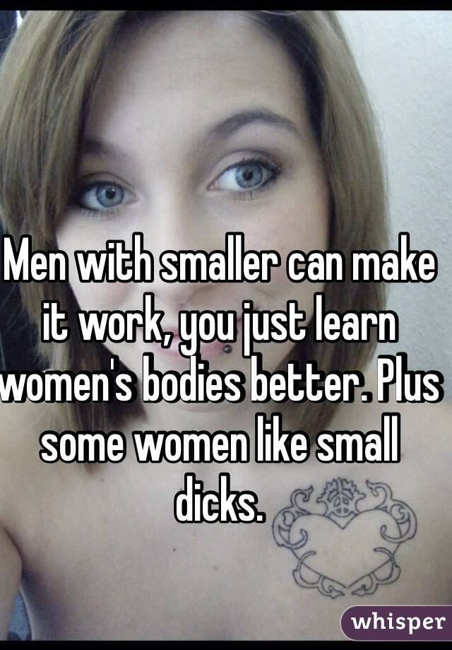 Men With Smaller Can Make It Work You Just Learn Womens Bodies Better Plus Some Women Like Small Dicks