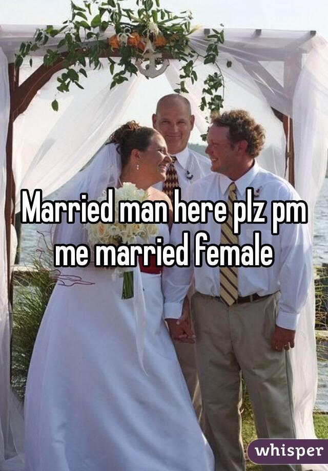 Married man here plz pm me married female