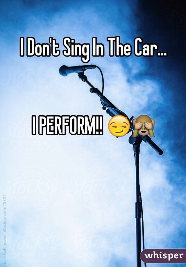 I Don't Sing In The Car...   I PERFORM!! 😏🙈