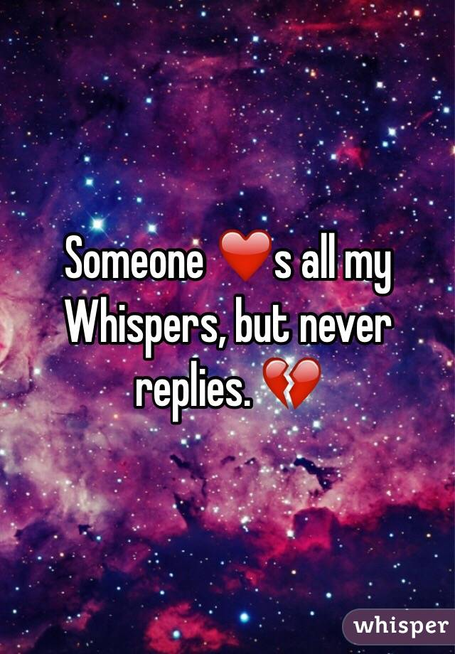 Someone ❤️s all my Whispers, but never replies. 💔