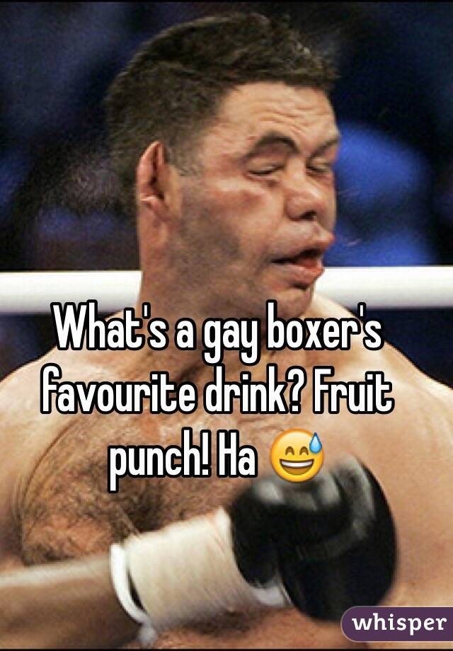 What's a gay boxer's favourite drink? Fruit punch! Ha 😅