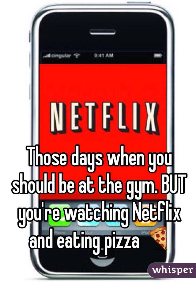 Those days when you should be at the gym. BUT you're watching Netflix and eating pizza 🍕