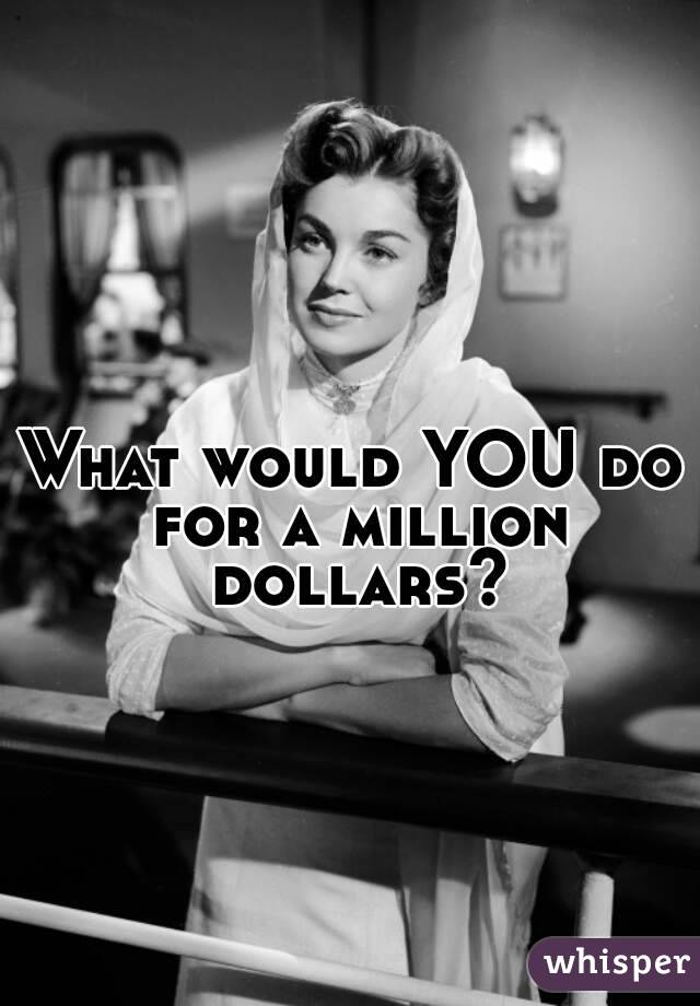 What would YOU do for a million dollars?