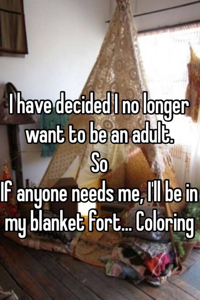051739d79c50a24736984231c555cdb5c8ee59?v=3 i have decided i no longer want to be an adult so if anyone needs